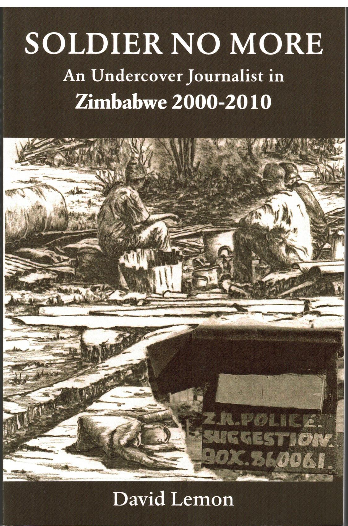 Image for Soldier No More - an undercover journalist in Zimbabwe 2000 - 2010